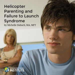 Helicopter Parenting failure to launch